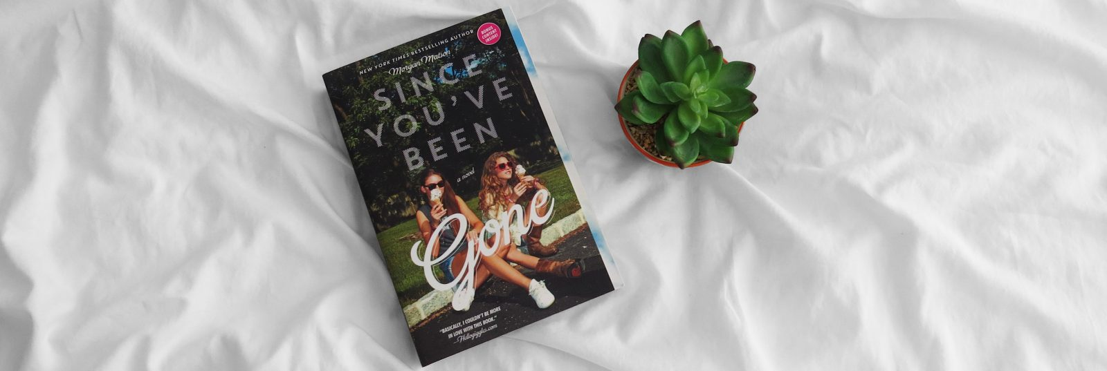 Review | Since You've Been Gone by Morgan Matson